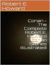 Conan - The Complete Robert E Howard Conan Series Illustrated