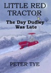 Little Red Tractor The Day Dudley Was Late