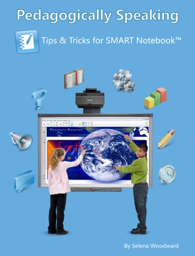 Pedagogically Speaking Tips and Tricks for SMART Notebook