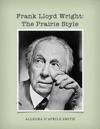 Frank Lloyd Wright The Prairie Style