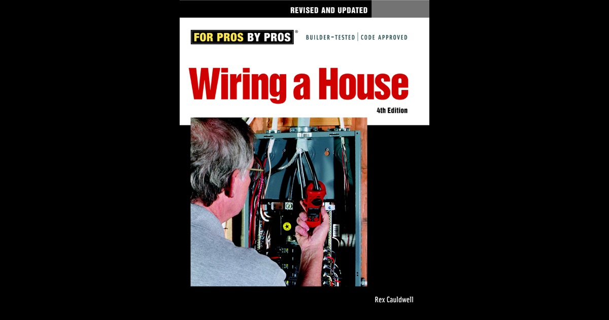 house wiring 4th edition the wiring diagram wiring a house 4th edition by rex cauldwell on ibooks house wiring
