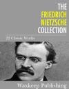 The Friedrich Nietzsche Collection 22 Classic Works