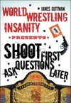 World Wrestling Insanity Presents Shoot First  Ask Questions Later