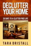 Declutter Your Home 30 Days To A Clutter Free Life