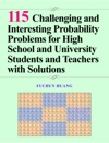 115 Challenging And Interesting Probability Problems For High School And University Students And Teachers With Solutions