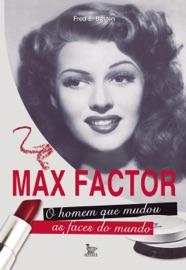 MAX FACTOR - O HOMEM QUE MUDOU AS FACES DO MUNDO