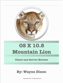 OS X 10.8 MOUNTAIN LION AND OS X 10.8 MOUNTAIN LION SERVER REVIEW