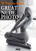50 Tips to Make Great Nude Photo