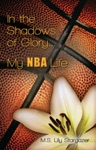 In The Shadows Of GloryMy NBA Life