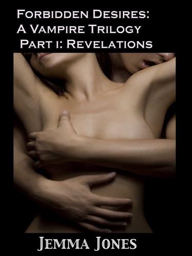 Forbidden Desires A Vampire Trilogy Part I Revelations