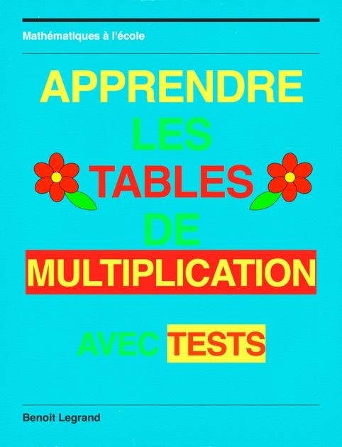 Apprendre les tables de multiplication by benoit legrand for Apprendre ses tables de multiplication