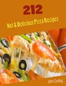 212 Hot & Delicious Pizza Recipes
