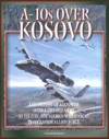 A-10s Over Kosovo The Victory Of Airpower Over A Fielded Army As Told By The Airmen Who Fought In Operation Allied Force - Warthogs In Battle