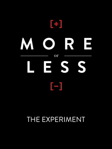 More or Less The Experiment