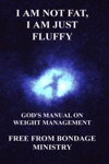 I Am Not Fat I Am Just Fluffy Gods Manual On Weight Management