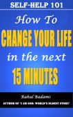 Self Help 101: How To Change Your Life In The Next 15 Minutes
