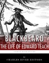 Blackbeard The Life And Legacy Of Historys Most Famous Pirate