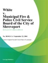 White V Municipal Fire  Police Civil Service Board Of The City Of Shreveport
