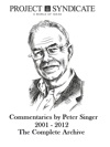 Peter Singer The Complete Project Syndicate Archive 2001-2012