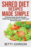 Shred Diet Recipes Made Simple 50 Surprisingly Simple Recipes Following Ian K Smiths Six Week Cycle Shred Diet Plan