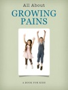 GROWING PAINS - A Book For Kids