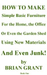 How To Make Simple Basic Furniture For The Home The Office Or Even The Garden Shed Using New Materials And Even Junk