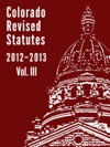 Colorado Revised Statutes 2012 Vol 3