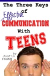 The Three Keys Of Effective Communication With Teens