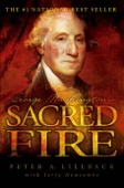 George Washington's Sacred Fire - Peter A. Lillback & Jerry Newcombe Cover Art