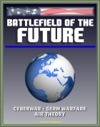 Battlefield Of The Future 21st Century Warfare Issues - Air Theory For The 21st Century Cyberwar Biological Weapons And Germ Warfare New-Era Warfare