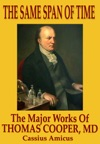 The Same Span Of Time The Major Works Of Thomas Cooper MD