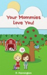 Your Mommies Love You The Read Together Series A Rhyming Picture Book