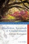 Explorers Guide Charleston Savannah  Coastal Islands A Great Destination Eighth Edition
