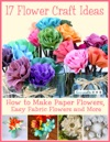 17 Flower Craft Ideas How To Make Paper Flowers Easy Fabric Flowers And More
