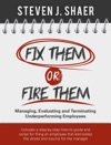 Fix Them Or Fire Them Managing Evaluating And Terminating Underperforming Employees