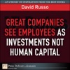 Great Companies See Employees As Investments Not Human Capital