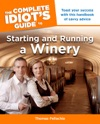 The Complete Idiots Guide To Starting And Running A Winery