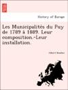 Les Municipalites Du Puy De 1789 A 1889 Leur Composition-Leur Installation