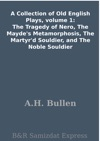 A Collection Of Old English Plays Volume 1 The Tragedy Of Nero The Maydes Metamorphosis The Martyrd Souldier And The Noble Souldier