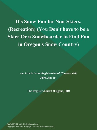 Its Snow Fun for Non-Skiers Recreation You Dont have to be a Skier Or a Snowboarder to Find Fun in Oregons Snow Country