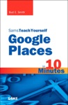 Sams Teach Yourself Google Places In 10 M