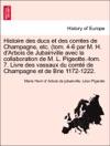 Histoire Des Ducs Et Des Comtes De Champagne Etc Tom 4-6 Par M H DArbois De Jubainville Avec La Collaboration De M L Pigeotte-tom 7 Livre Des Vassaux Du Comt De Champagne Et De Brie 1172-1222 Tome V