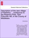 Description Of The New Village Of Waterloo  Contiguous To The Regents Park Near Primrose Hill In The County Of Middlesex