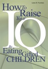 How To Raise Your IQ By Eating Gifted Children