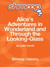 Alices Adventures In Wonderland And Through The Looking-Glass Complete Text With Integrated Study Guide From Shmoop