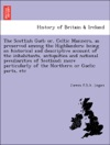 The Scottish Gael Or Celtic Manners As Preserved Among The Highlanders Being An Historical And Descriptive Account Of The Inhabitants Antiquities And National Peculiarities Of Scotland More Particularly Of The Northern Or Gaelic Parts Etc