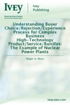 Understanding Buyer ChoiceRejectionExperience Process For Complex Business High-Technology ProductServiceBundles The Example Of Nuclear Power Plants