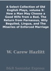 A Select Collection Of Old English Plays Volume 9 How A Man May Choose A Good Wife From A Bad The Return From Parnassus Wily Beguiled Lingua And The Miseries Of Enforced Marriage