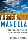 After Mandela: The Struggle for Freedom in Post-Apartheid South Africa - Douglas Foster Cover Art