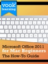 Microsoft Office 2011 For Mac Beginners The How-To Guide